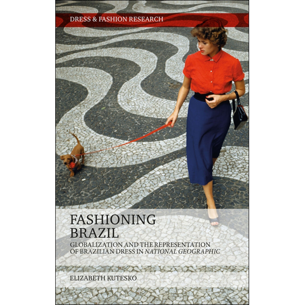 Fashioning Brazil: Globalization and the Representation of Brazilian Dress in National Geographic (Dress and Fashion Research) - Selvedge Magazine