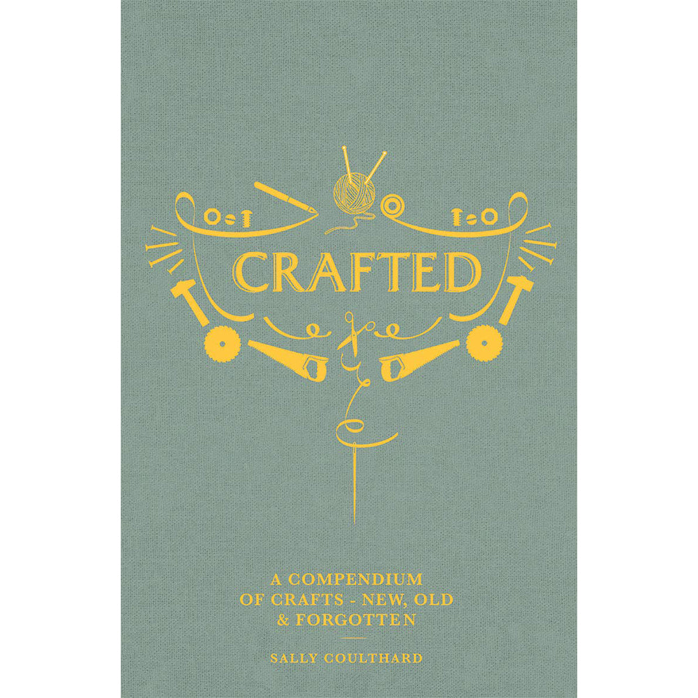 Crafted: A compendium of crafts - new, old and forgotten - Selvedge Magazine