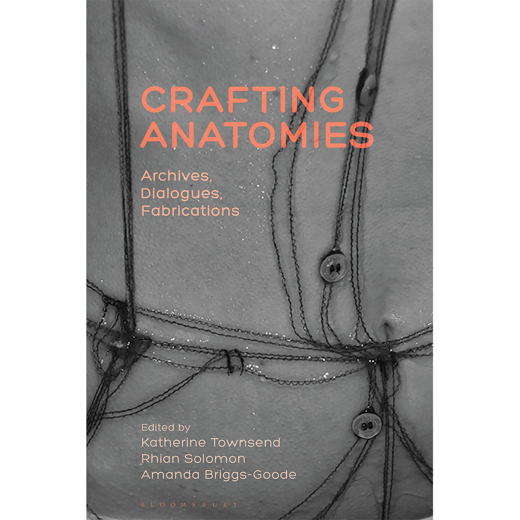 Crafting Anatomies: Archives, Dialogues, Fabrications