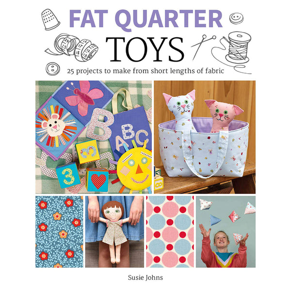 Fat Quarter: Toys: 25 Projects to Make From Short Lengths of Fabric - Selvedge Magazine