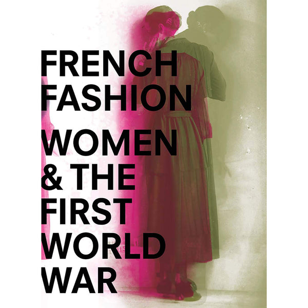 French Fashion, Women, and the First World War - Selvedge Magazine