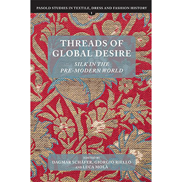 Threads of Global Desire: Silk in the Pre-Modern World