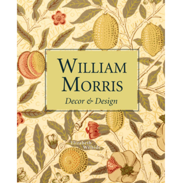 William Morris: Decor & Design by Elizabeth Wilhide