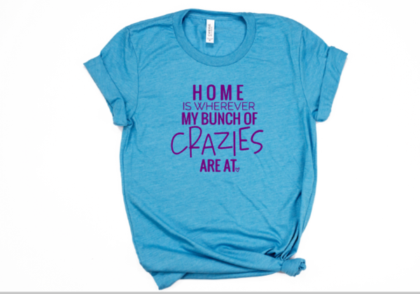 Home is whereever my bunch of crazies are at funny mom shirt