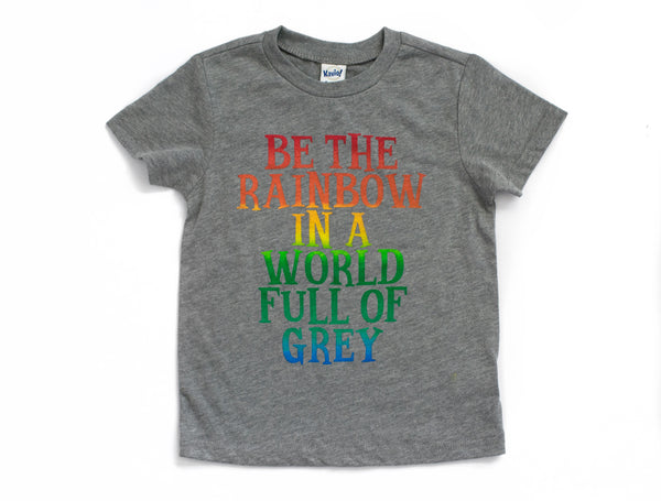 Rainbow Shirt - Be the rainbow in a world of grey