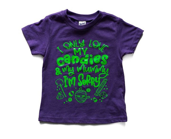 I only love my candies and my mommy - Candy themes halloween shirt
