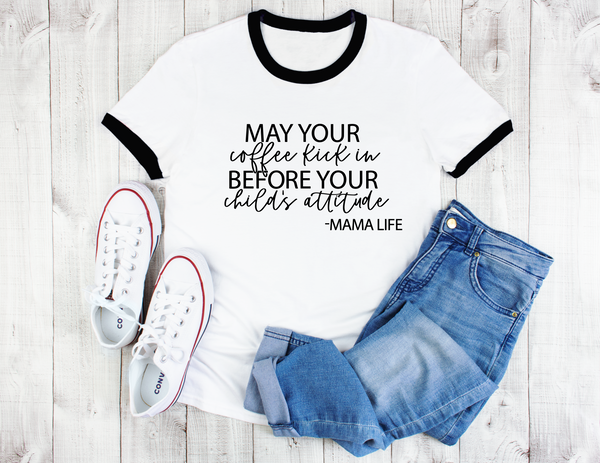 May your coffee kick in before your child's attitude ringer tee
