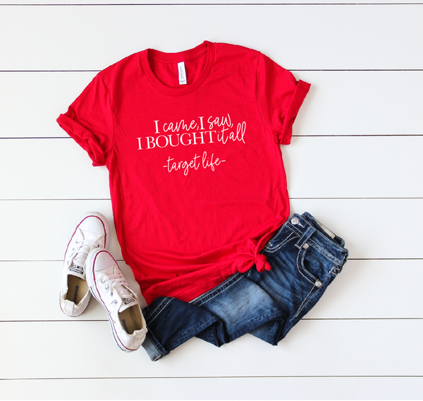 I came, I saw, I bought it all - target mom shirt