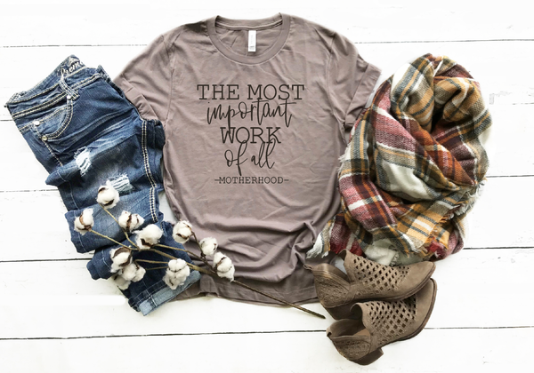 The most important work of all - motherhood shirt