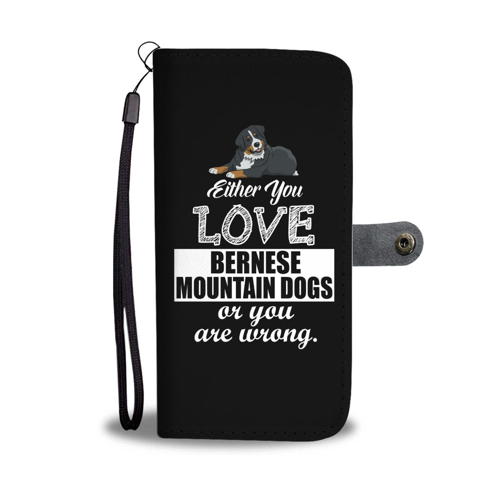 Either You Love Bernese Mountain Dogs Or You Are Wrong Phone Case