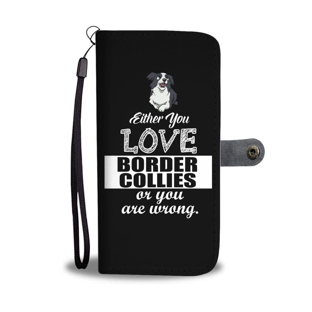 Either You Love Border Collies Or You Are Wrong Phone Case