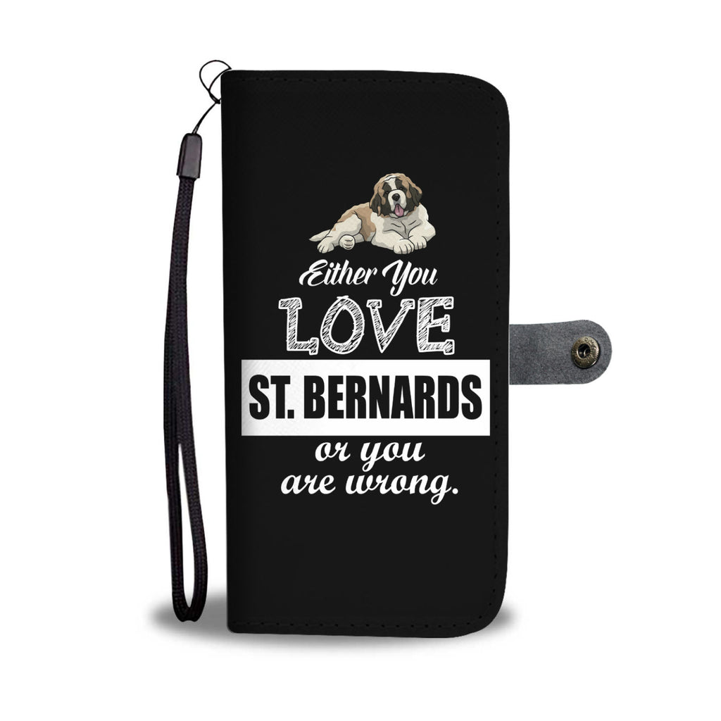 Either You Love Saint Bernards Or You Are Wrong Phone Case