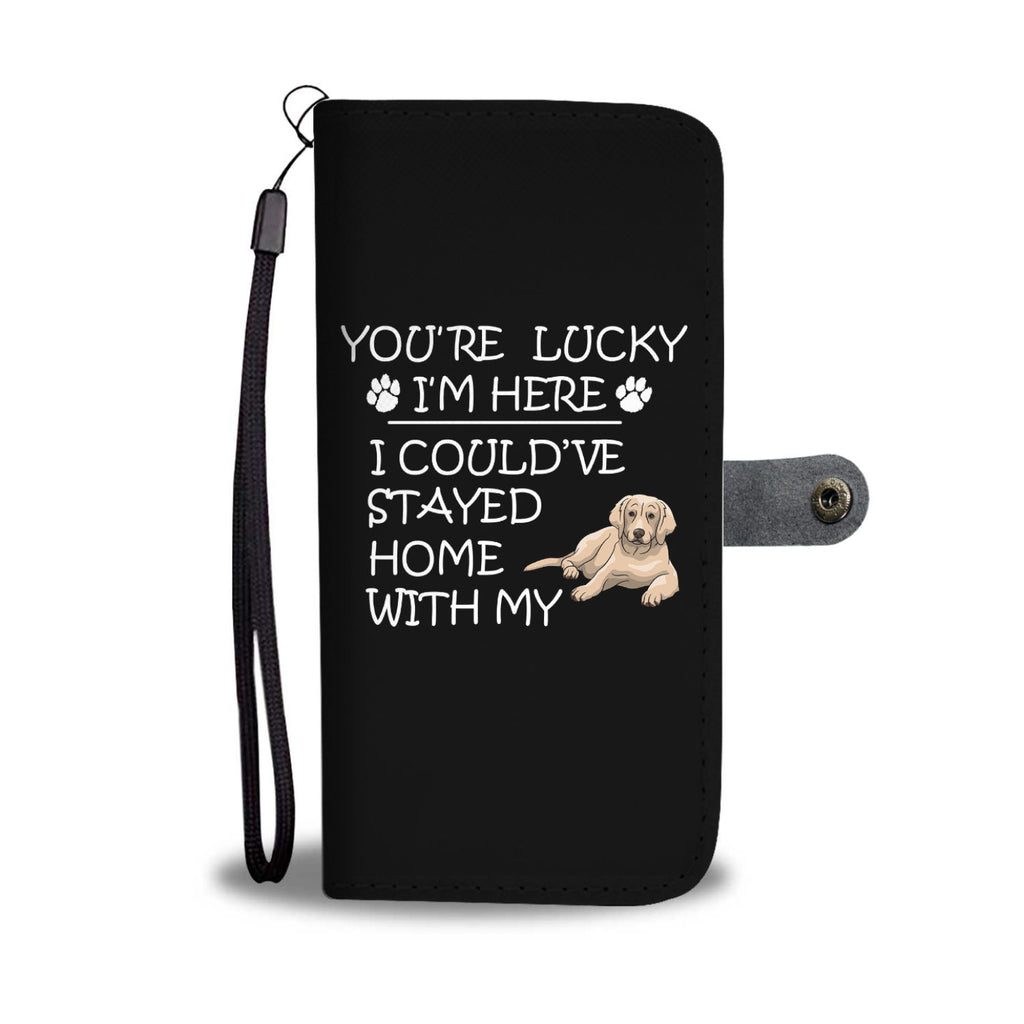Golden Retriever You're Lucky I'm Here Phone Case