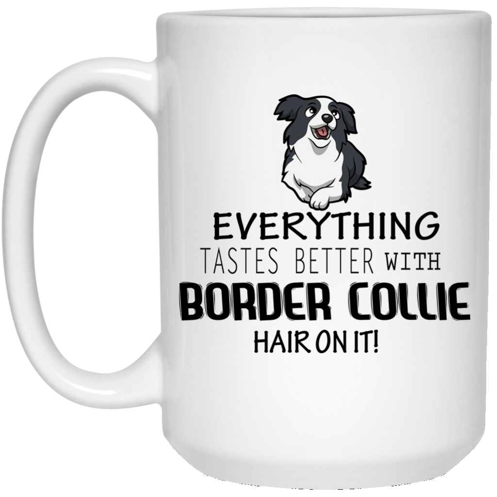 Border Collie Everything Tastes Better Mug - 15oz