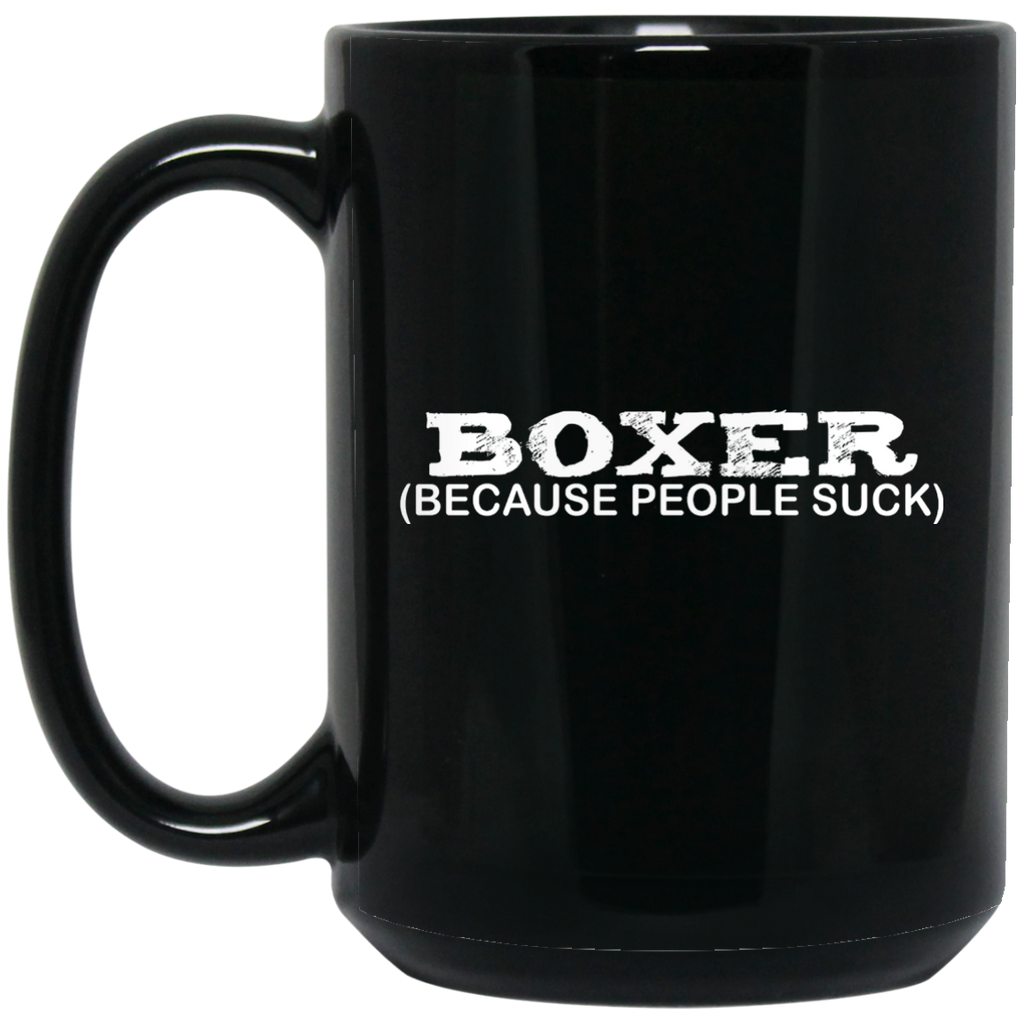 Boxer Because People Suck Black 15 oz. Mug