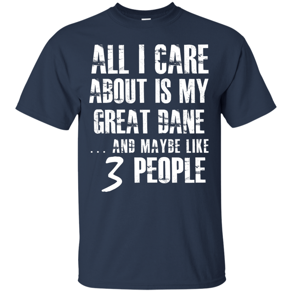 Great Dane All I Care About Ultra Cotton T-Shirt