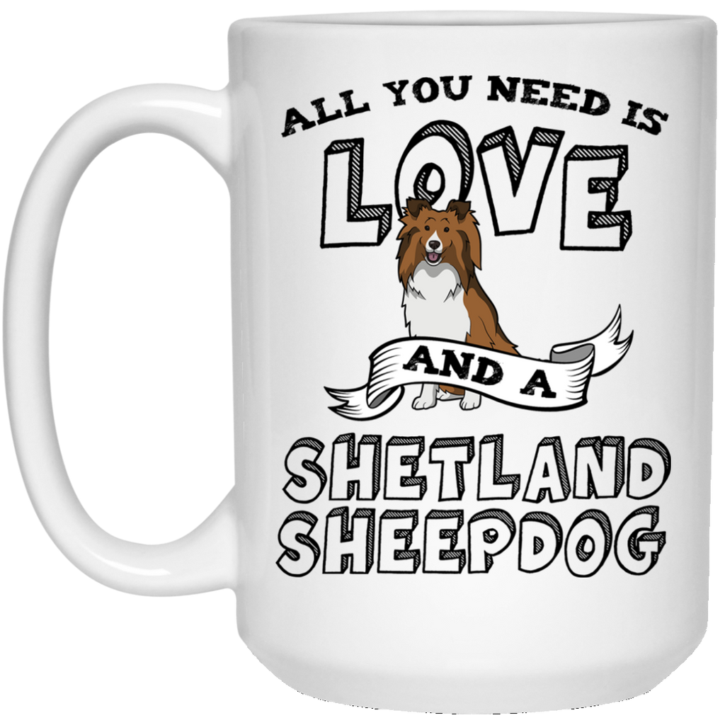 Shetland Sheepdog All You Need Is Love Mug - 15oz