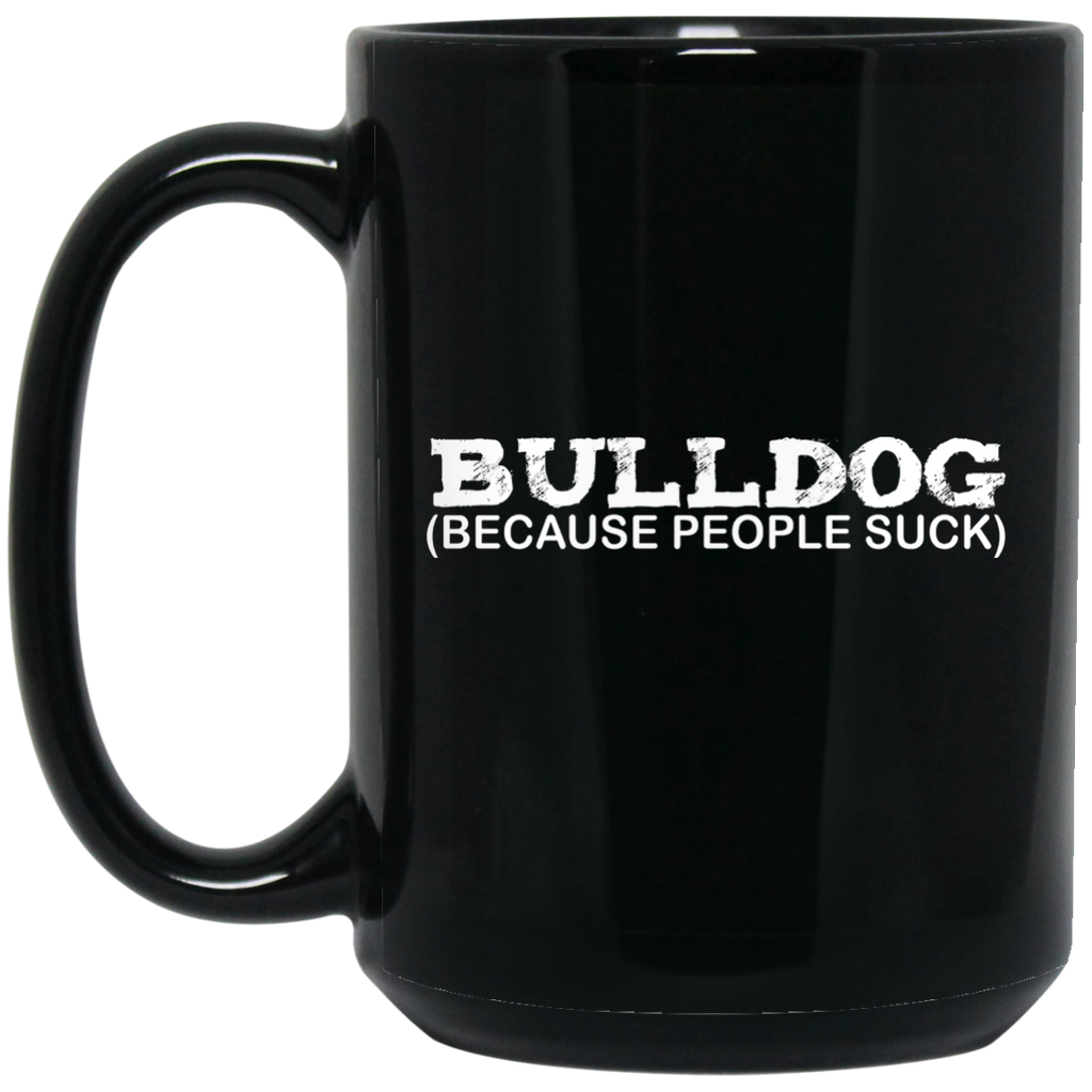 Bulldog Because People Suck Black 15 oz. Mug