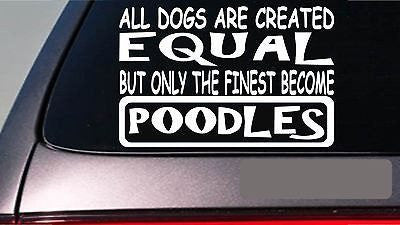 "Poodles All Dogs Equal 6"" Sticker Duck Hunting Dog Leash Dogbeds Bones"