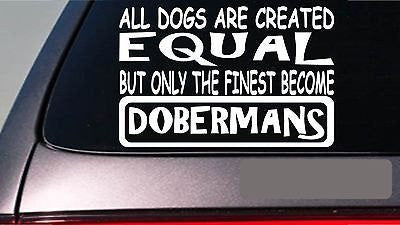 "Dobermans All Dogs Equal 6"" Sticker Warlock Doberman Pinscher Dobie"