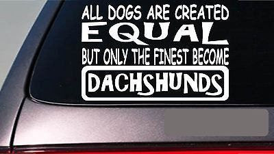 "Dachshunds All Dogs Equal 6"" Sticker Decal Vinyl Weiner Dog"