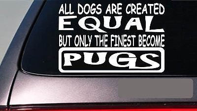 "Pugs All Dogs Equal 6"" Sticker Dog Collar Sweater Leash Dog Crate Toys"