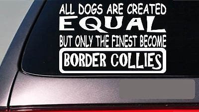 "Border Colllies All Dogs Equal 6"" Sticker Decal Vinyl Herding Dog Sheep"