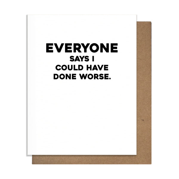 Everyone Says I Could Have Done Worse Card,  Greeting Card, handmade, american made - The Matt Butler