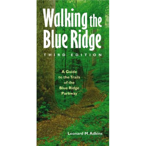 Walking the Blue Ridge: A Guide to the Trails of the Blue Ridge Parkway