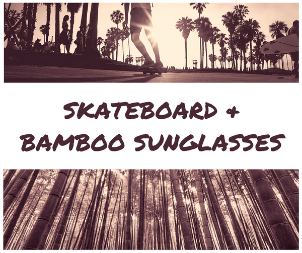 Recycled Skateboard or Bamboo Sunglasses...What's Right for You?