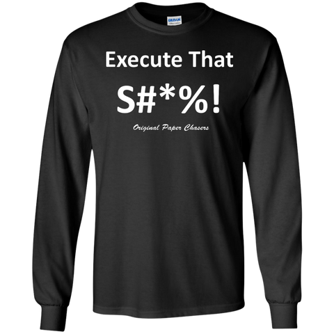 """Execute That Ish"" Paper Chasers LS T-Shirt"