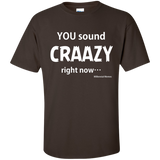 """You Sound Craaazy Right Now!"