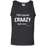 """You Sound Craaazy Right Now! Tank Top"