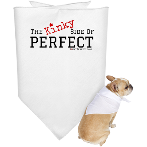 """The Kinky Side Of Perfect"" Puppy  Bandana"