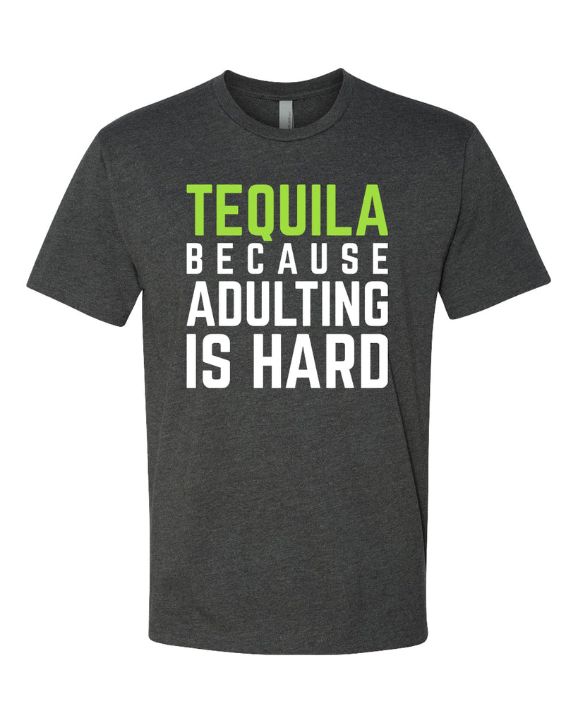 Tequila Because Adulting is Hard