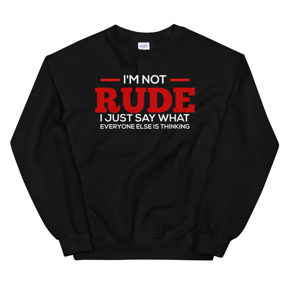 I'm Not Rude Sweatshirt