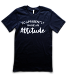 Apparently I Have An Attitude