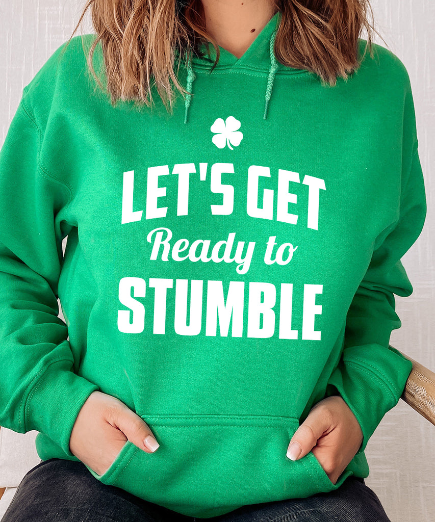 Let's Get Ready To Stumble Sweatshirt or Hoodie