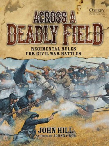 Across a Deadly Field: Regimental Rules for Civil War Battles Osprey Publishing