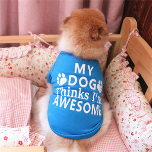 My Dog Think I'm Awesome Statement Print Small Dog Shirt - Woof Apparel