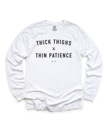Thick Thighs + Thin Patience - Long Sleeve