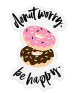 Donut Worry. Eat More Donuts! Clear Sticker
