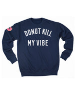 muscles and donuts donut kill my vibe sweatshirt crewneck navy