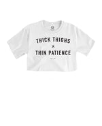 White Crop Top - Thick thighs + Thin patience (Unisex Size)