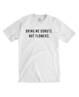 Donuts. Not Flowers - Tee