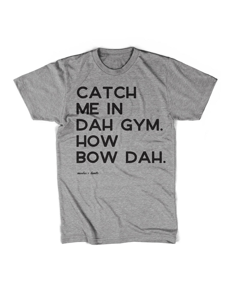 Catch me in dah gym - How bow dah