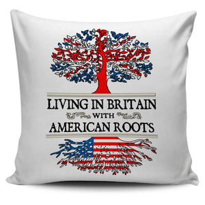 Living in Britain With American Roots Pillow Covers !