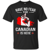 Have No Fear The Canadian Is Here Shirts