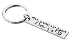 "Drive Safe Handsome I Love You"" Keychain"