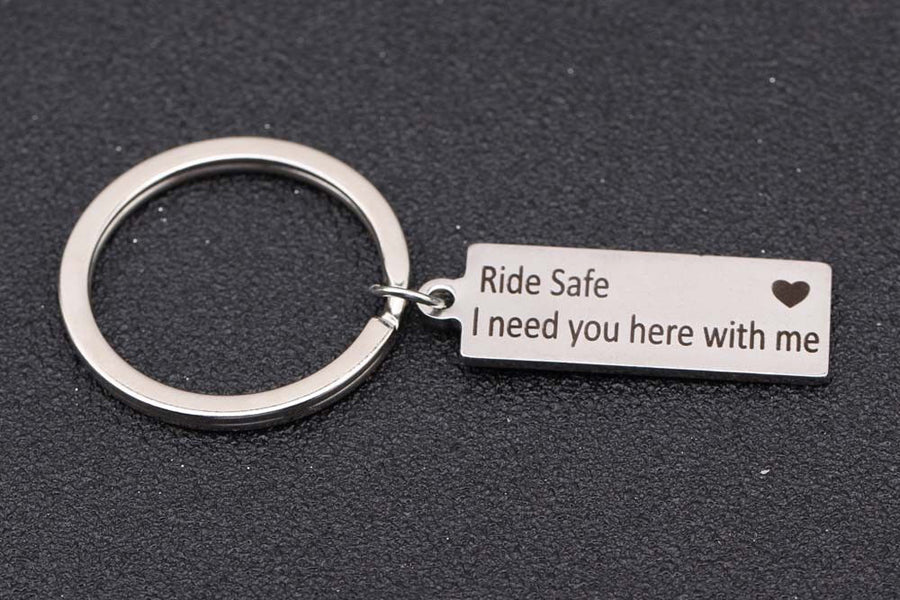 """Ride Safe I Need You Here With Me"" Keychain"
